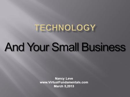 Nancy Leve www.VirtualFundamentals.com March 5,2013 And Your Small Business.