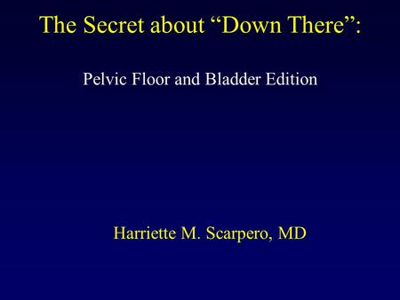 "The Secret about ""Down There"": Pelvic Floor and Bladder Edition"