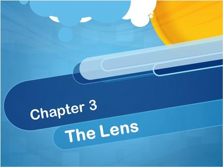 Chapter 3 The Lens. Pinhole lens Light, hitting a solid barrier with a very small hole, admits straight rays of light that make an image when it hits.
