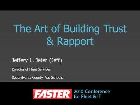 The Art of Building Trust & Rapport Jeffery L. Jeter (Jeff) Director of Fleet Services Spotsylvania County Va. Schools.