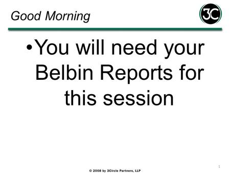 Good Morning You will need your Belbin Reports for this session 1.