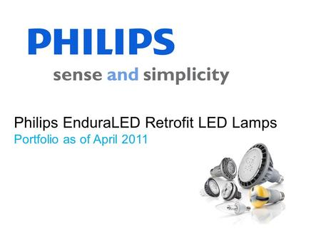 Philips EnduraLED Retrofit LED Lamps Portfolio as of April 2011.