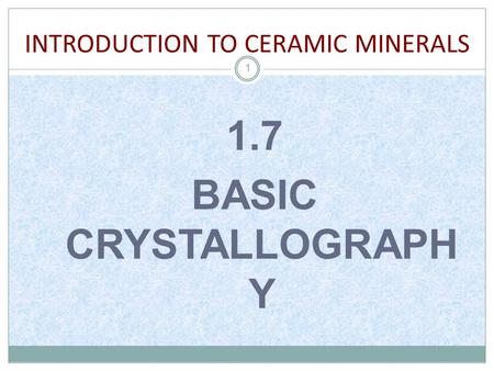 INTRODUCTION TO CERAMIC MINERALS 1 1.7 BASIC CRYSTALLOGRAPH Y.
