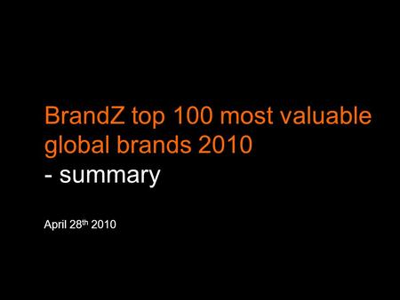 BrandZ top 100 most valuable global brands 2010 - summary April 28 th 2010 11 May 2009.