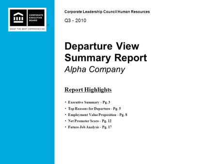 Departure View Summary Report Alpha Company Q3 - 2010 Corporate Leadership Council Human Resources Report Highlights Executive Summary - Pg. 3 Top Reasons.