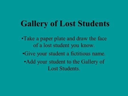 Gallery of Lost Students Take a paper plate and draw the face of a lost student you know. Give your student a fictitious name. Add your student to the.