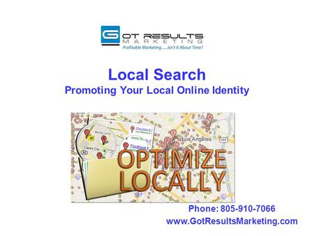 Local Search Promoting Your Local Online Identity Phone: 805-910-7066 www.GotResultsMarketing.com.