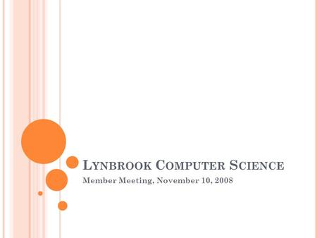 L YNBROOK C OMPUTER S CIENCE Member Meeting, November 10, 2008.
