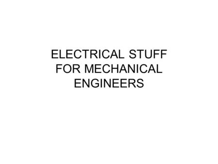 ELECTRICAL STUFF FOR MECHANICAL ENGINEERS. ELECTRICAL DATA FOR SYSTEM DESIGN FLA vs. MCA VOLTAGE DESIGNATIONS VOLTAGE UTILIZATION VOLTAGE AND PHASE SELECTION.