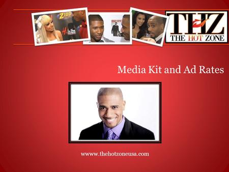 Media Kit and Ad Rates wwww.thehotzoneusa.com. Started in 2006 on foxnews.com, the Hot Zone is your one-stop shop for all entertainment, celebrity, television,