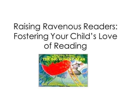 Raising Ravenous Readers: Fostering Your Childs Love of Reading.