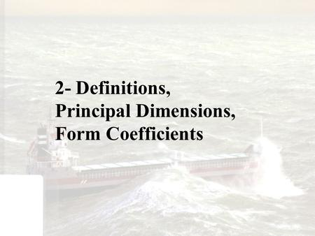 2- Definitions, Principal Dimensions, Form Coefficients.
