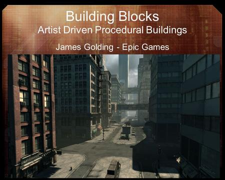 Building Blocks Artist Driven Procedural Buildings James Golding - Epic Games.