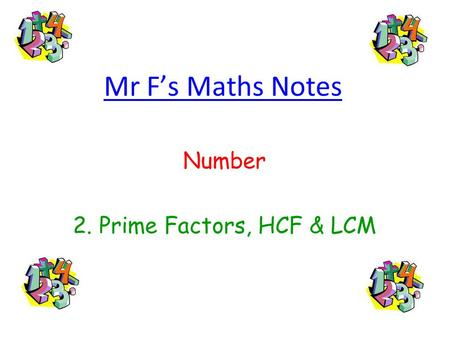 Mr Fs Maths Notes Number 2. Prime Factors, HCF & LCM.