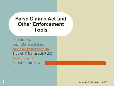 False Claims Act and Other Enforcement Tools Presented by Leigh Manasevit, Esq. Brustein & Manasevit, PLLC  Spring.