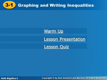 Holt Algebra 1 3-1 Graphing and Writing Inequalities 3-1 Graphing and Writing Inequalities Holt Algebra 1 Warm Up Warm Up Lesson Presentation Lesson Presentation.