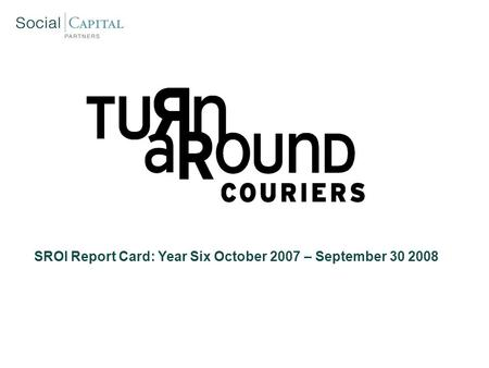 SROI Report Card: Year Six October 2007 – September 30 2008.