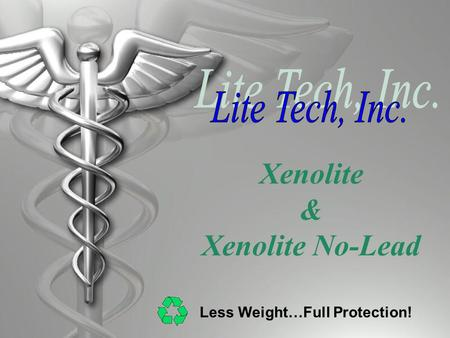 Xenolite & Xenolite No-Lead Less Weight…Full Protection!