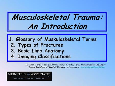 Musculoskeletal Trauma: An Introduction 1. Glossary of Muskuloskeletal Terms 2. Types of Fractures 3. Basic Limb Anatomy 4. Imaging Classifications Information.