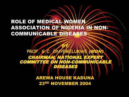 ROLE OF MEDICAL WOMEN ASSOCIATION OF NIGERIA IN NON- COMMUNICABLE DISEASES BY PROF. G.C. ONYEMELUKWE (MON) CHAIRMAN, NATIONAL EXPERT COMMITTEE ON NON-COMMUNICABLE.