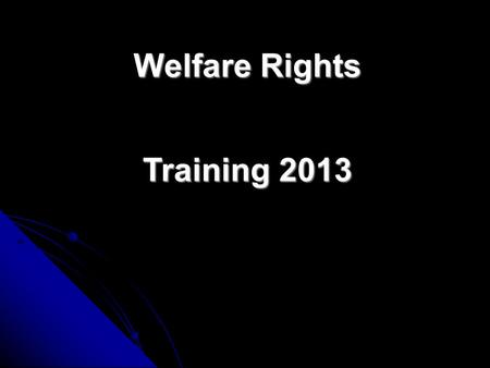 Welfare Rights Training 2013 INCOME MAXIMISATION Whats this all about? The ability to listen, fact find, and notice that something is missing, advise.