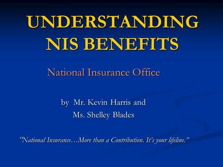 National Insurance Office by Mr. Kevin Harris and Ms. Shelley Blades National Insurance…More than a Contribution. Its your lifeline. National Insurance…More.
