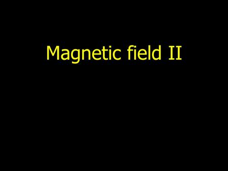 Magnetic field II. Plan Motion of charge particle in electric and magnetic fields Some applications of magnetic fields.