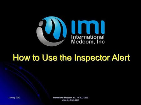 January 2012International Medcom, Inc. 707-823-0336 www.medcom.com How to Use the Inspector Alert.