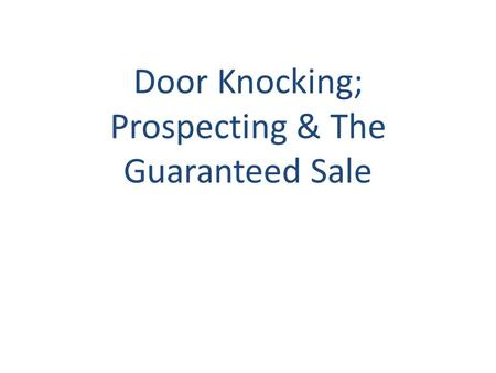 Door Knocking; Prospecting & The Guaranteed Sale.