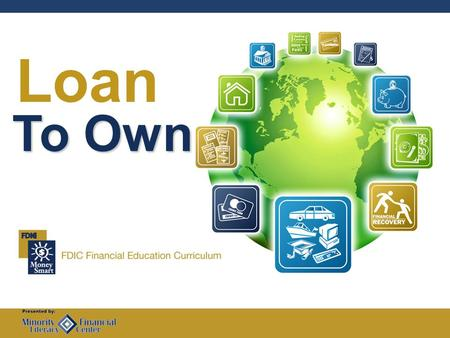Loan To Own. Loan To Own2 Welcome 1. Agenda 2. Ground Rules 3. Introductions.