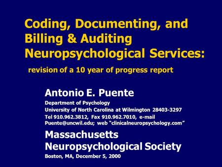 Coding, Documenting, and Billing & Auditing Neuropsychological Services: revision of a 10 year of progress report Antonio E. Puente Department of Psychology.