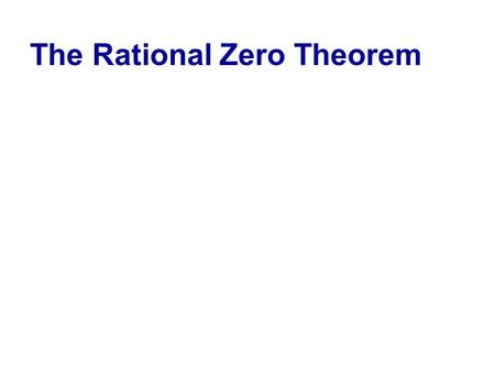 The Rational Zero Theorem. The Rational Zero Theorem gives a list of possible rational zeros of a polynomial function. Equivalently, the theorem gives.