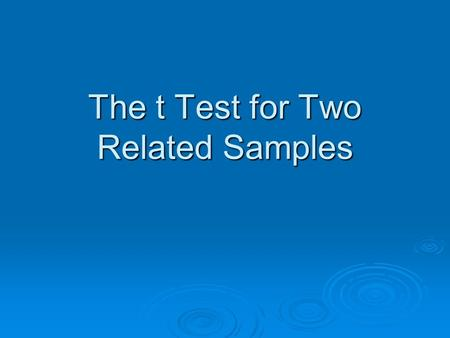 The t Test for Two Related Samples. Why Might We Have Related Samples? Repeated Measures Repeated Measures A study in which a single sample of individuals.