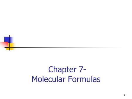 Chapter 7- Molecular Formulas