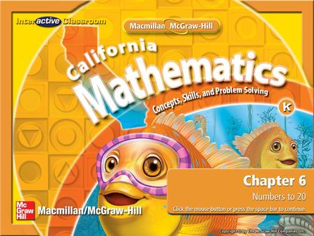 Splash Screen. Chapter Menu Are You Ready for Chapter 6? Lesson 1:Lesson 1: Numbers 11 and 12 Lesson 2:Lesson 2: Numbers 13, 14, and 15 Lesson 3:Lesson.
