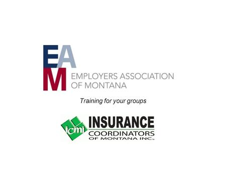 Training for your groups. Enrollment Hotline Info Call in at 1-866-612-4668 I am with the EAM – Employers Association of Montana Benefit Hot Line Time.