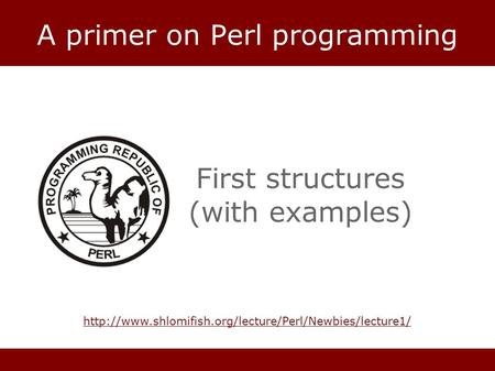 A primer on Perl programming First structures (with examples)