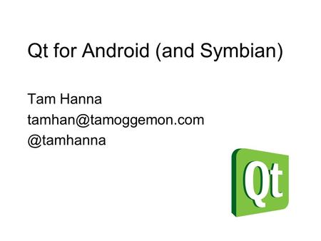Qt for Android (and Symbian)