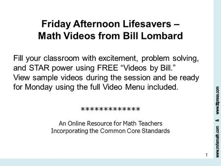 1 Friday Afternoon Lifesavers – Math Videos from Bill Lombard Fill your classroom with excitement, problem solving, and STAR power using FREE Videos by.