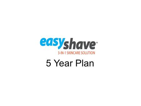 5 Year Plan. a better shave than foams and gels!