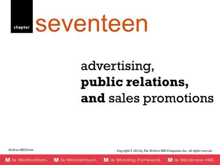 Chapter advertising, public relations, and sales promotions seventeen McGraw-Hill/Irwin Copyright © 2013 by The McGraw-Hill Companies, Inc. All rights.