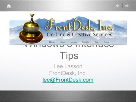 Windows 8 Interface Tips Lee Lasson FrontDesk, Inc.
