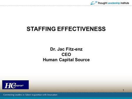 HC Source ® 1 STAFFING EFFECTIVENESS Dr. Jac Fitz-enz CEO Human Capital Source.