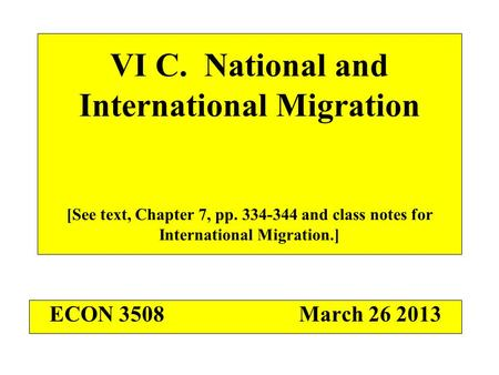 VI C. National and International Migration [See text, Chapter 7, pp. 334-344 and class notes for International Migration.] ECON 3508March 26 2013.