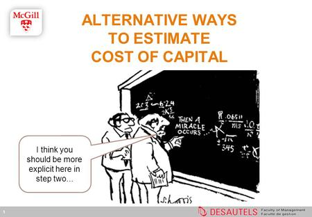 1 ALTERNATIVE WAYS TO ESTIMATE COST OF CAPITAL I think you should be more explicit here in step two...