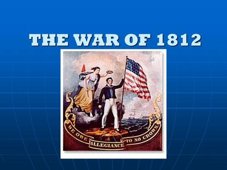 THE WAR OF 1812. 1. Causes of the War a. Free seas and trade - neither Britain or France respected neutral rights - majority of Americans sympathized.