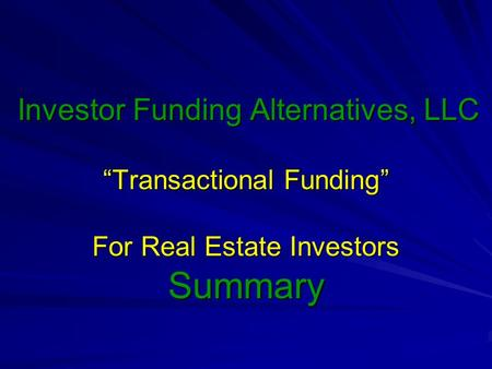 Investor Funding Alternatives, LLC Transactional Funding For Real Estate Investors Summary.