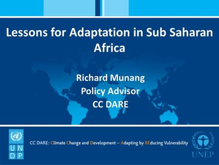 Lessons for Adaptation in Sub Saharan Africa Richard Munang Policy Advisor CC DARE.