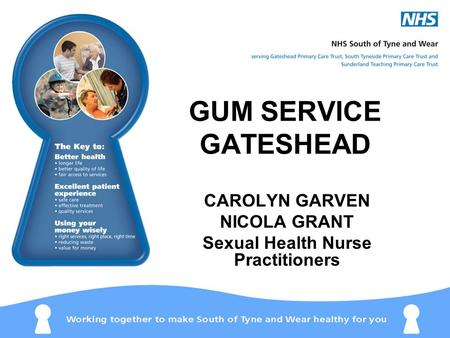GUM SERVICE GATESHEAD CAROLYN GARVEN NICOLA GRANT Sexual Health Nurse Practitioners.