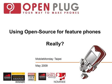 Using Open-Source for feature phones Really? MobileMonday Taipei May 2009 WINNER.